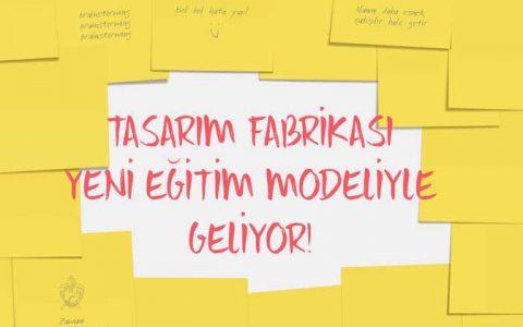 TASARIM FABRİKASI YENİ EĞİTİM MODELİYLE GELİYOR!